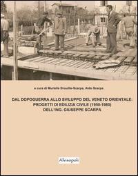 Dal dopoguerra allo sviluppo del Veneto orientale. Progetti di edilizia civile (1950-1980) dell'ing. Giuseppe Scarpa