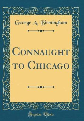 Connaught to Chicago (Classic Reprint)