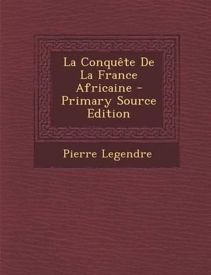 La Conquete de La France Africaine - Primary Source Edition