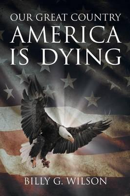 Our Great Country, AMERICA, is Dying