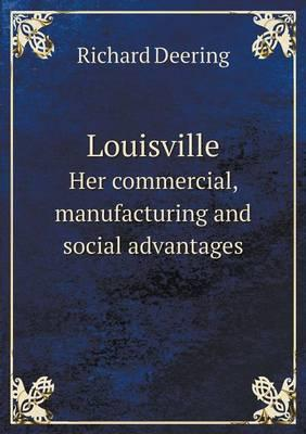 Louisville Her Commercial, Manufacturing and Social Advantages
