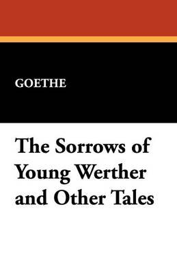 The Sorrows of Young Werther and Other Tales