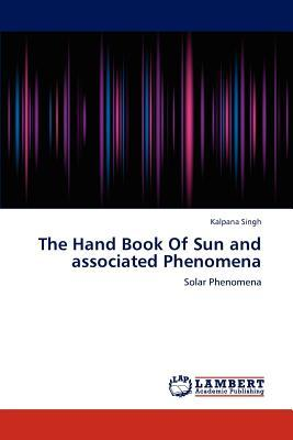 The Hand Book Of Sun and associated Phenomena