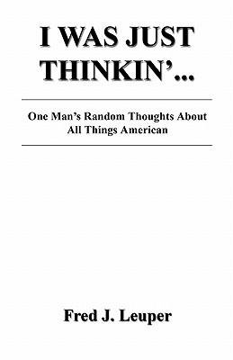 I Was Just Thinkin'... One Man's Random Thoughts about All Things American