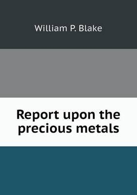 Report Upon the Precious Metals