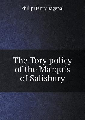 The Tory Policy of the Marquis of Salisbury