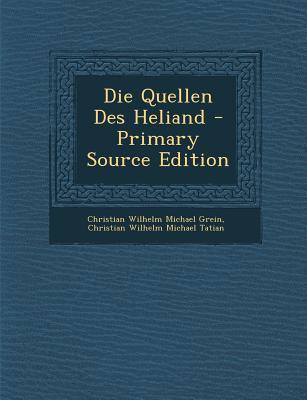 Die Quellen Des Heliand - Primary Source Edition