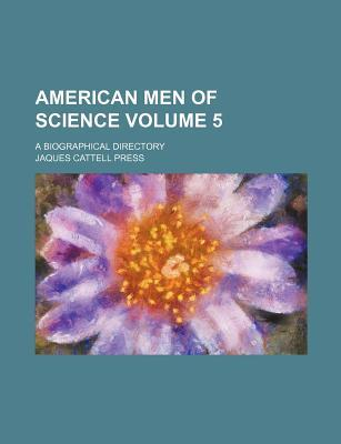 American Men of Science Volume 5; A Biographical Directory