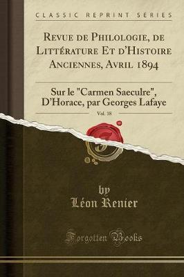 Revue de Philologie, de Littérature Et d'Histoire Anciennes, Avril 1894, Vol. 18