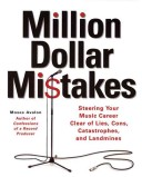 Million Dollar Mistakes - Steering Your Music Career Clear of Lies, Cons, Catastrophes, and Landmines