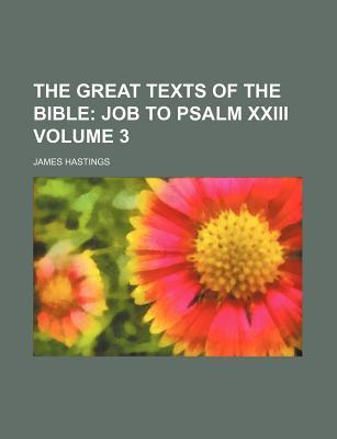 The Great Texts of the Bible; Job to Psalm XXIII Volume 3