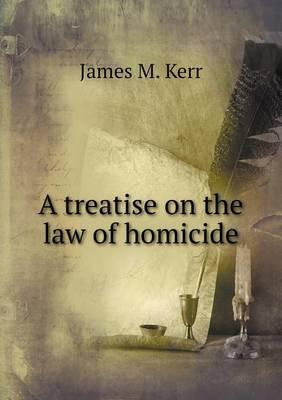 A Treatise on the Law of Homicide