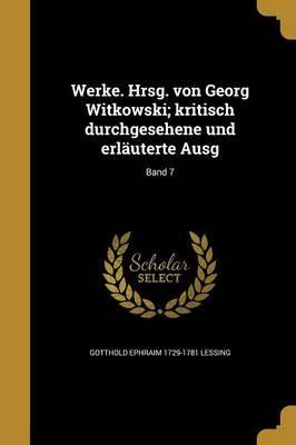 Werke. Hrsg. Von Georg Witkowski; Kritisch Durchgesehene Und Erlauterte Ausg; Band 7