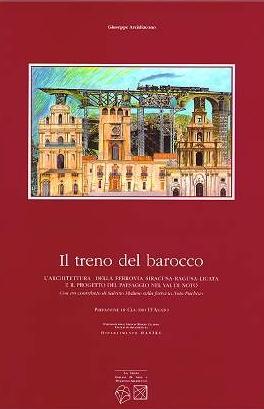 Il treno del barocco. L'architettura della ferrovia Siracusa-Ragusa-Licata e il progetto del paesaggio nel val di Noto