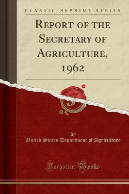 Report of the Secretary of Agriculture, 1962 (Classic Reprint)