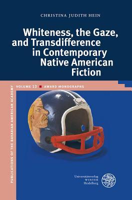 Whiteness, the Gaze, and Transdifference in Contemporary Native American Fiction