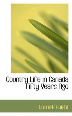 Country Life in Canada Fifty Years Ago