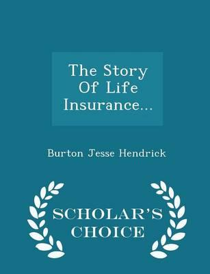 The Story of Life Insurance... - Scholar's Choice Edition
