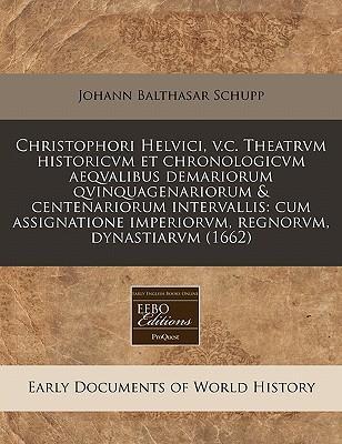 Christophori Helvici, V.C. Theatrvm Historicvm Et Chronologicvm Aeqvalibus Demariorum Qvinquagenariorum & Centenariorum Intervallis