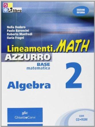 Lineamenti.math azzurro. Algebra. Per le Scuole superiori. Con espansione online