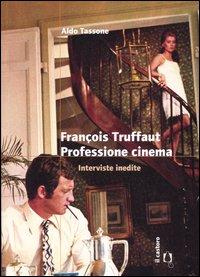 François Truffaut. Professione cinema