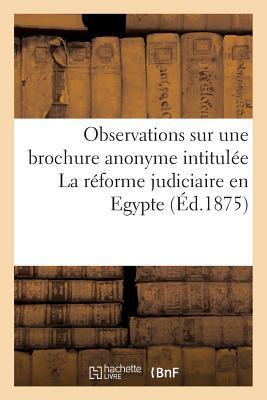 Observations Sur une Brochure Anonyme Intitulee la Reforme Judiciaire en Egypte et Distribuee