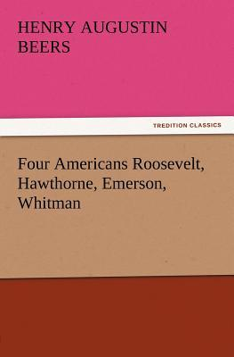 Four Americans Roosevelt, Hawthorne, Emerson, Whitman