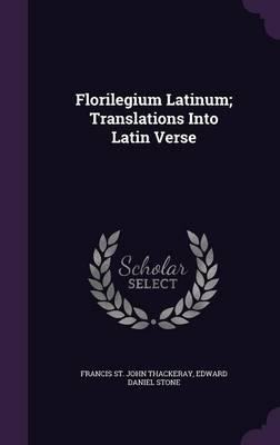 Florilegium Latinum; Translations Into Latin Verse