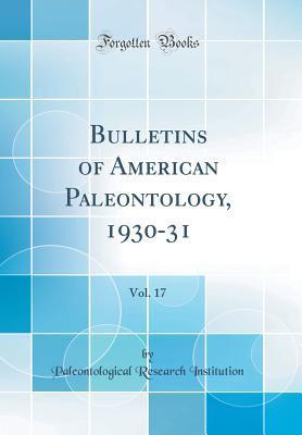 Bulletins of American Paleontology, 1930-31, Vol. 17 (Classic Reprint)