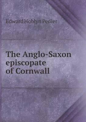 The Anglo-Saxon Episcopate of Cornwall