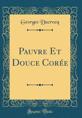 Pauvre Et Douce Corée (Classic Reprint)