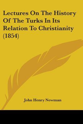 Lectures On The History Of The Turks In Its Relation To Christianity