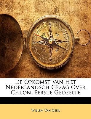 de Opkomst Van Het Nederlandsch Gezag Over Ceilon. Eerste Gedeelte