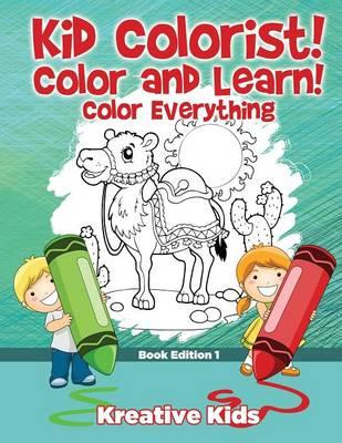 Kid Colorist! Color and Learn! Color Everything Book Edition 1