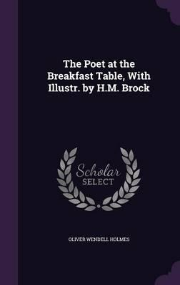 The Poet at the Breakfast Table, with Illustr. by H.M. Brock