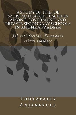 A Study of the Job Satisfaction of Teachers Among Government and Private Secondary Schools in Andhra Pradesh