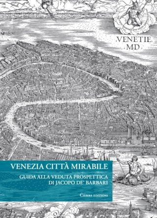 Venezia città mirabile. Guida alla veduta prospettica di Jacopo De' Barbari