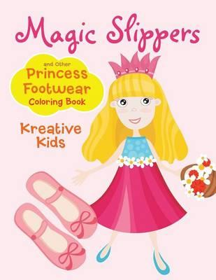 Magic Slippers and Other Princess Footwear Coloring Book