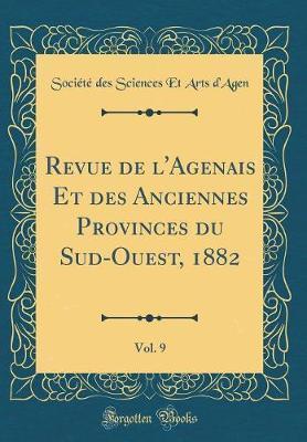 Revue de l'Agenais Et des Anciennes Provinces du Sud-Ouest, 1882, Vol. 9 (Classic Reprint)
