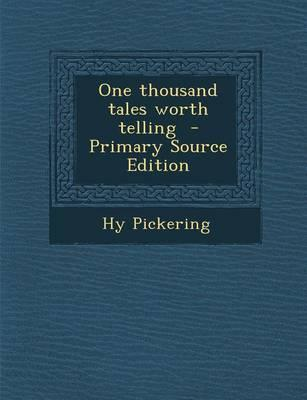 One Thousand Tales Worth Telling - Primary Source Edition
