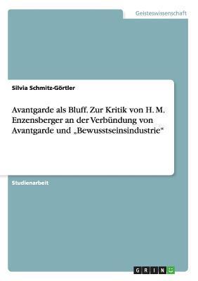 """Avantgarde als Bluff. Zur Kritik von H. M. Enzensberger an der Verbündung von Avantgarde und """"Bewusstseinsindustrie"""""""