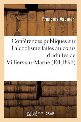 Conferences Publiques Sur l'Alcoolisme Faites au Cours d'Adultes de Villiers-Sur-Marne