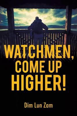 Watchmen, Come Up Higher!