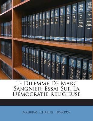 Le Dilemme de Marc Sangnier; Essai Sur La Democratie Religieuse