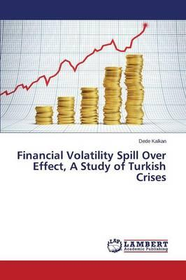 Financial Volatility Spill Over Effect, A Study of Turkish Crises