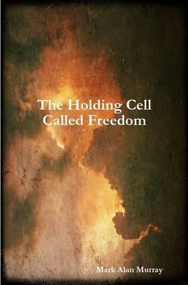 The Holding Cell Called Freedom