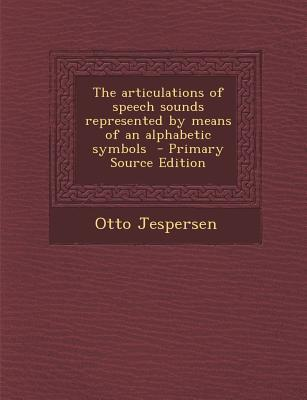 The Articulations of Speech Sounds Represented by Means of an Alphabetic Symbols