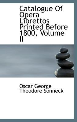 Catalogue of Opera Librettos Printed Before 1800, Volume II