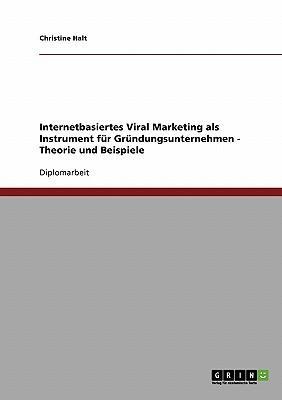 Internetbasiertes Viral Marketing für Gründungsunternehmen. Theorie und Beispiele