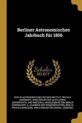 Berliner Astronomisches Jahrbuch Für 1856